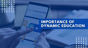 importance of dynamic education