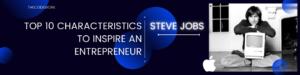 Steve Jobs - Top 10 characteristics to inspire an entrepreneur
