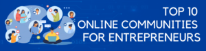 Top 10 online forums for entrepreneurs 2021