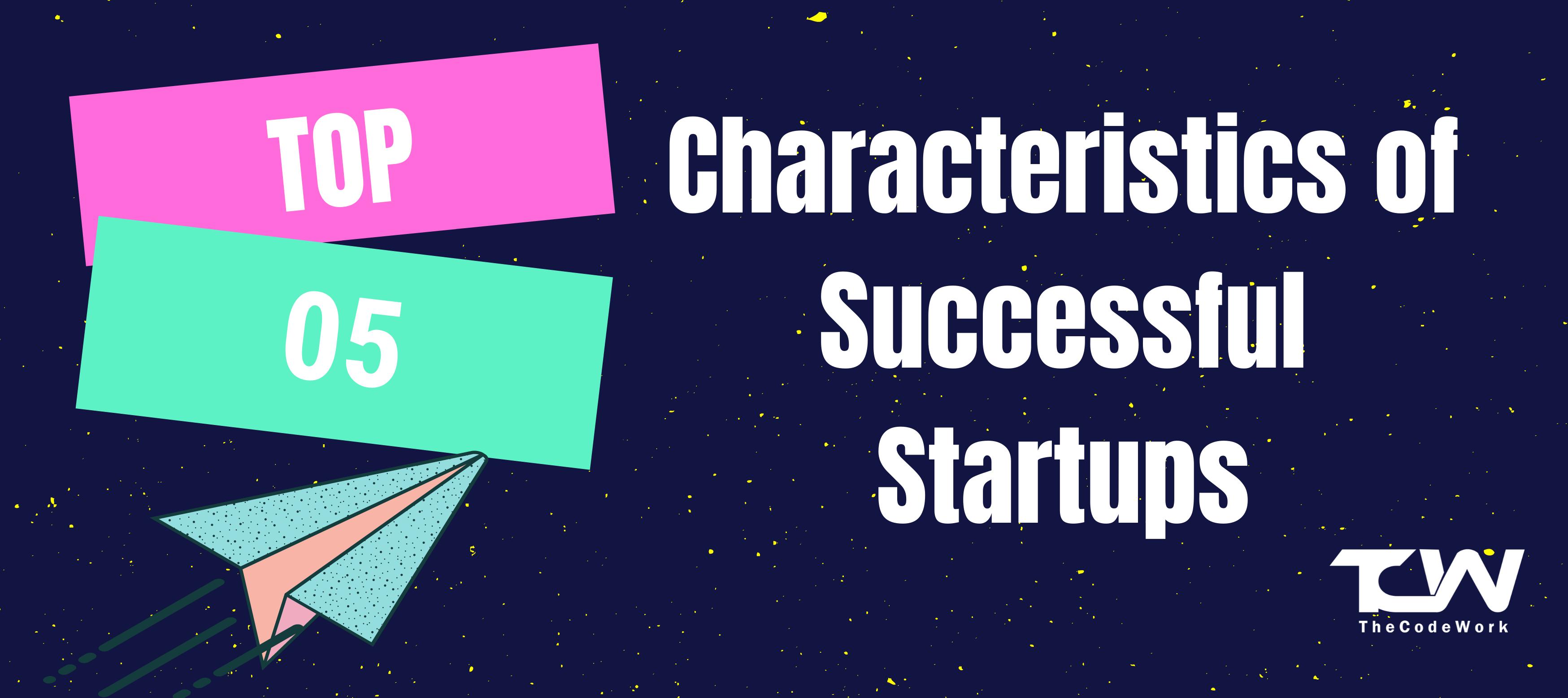 Top 5 Characteristics of successful startups