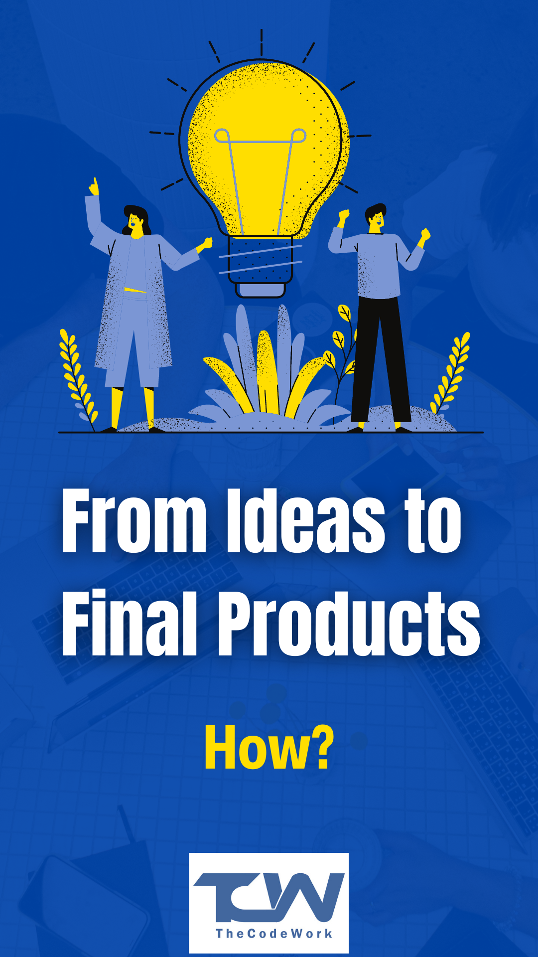 From Ideas to Final Products – How?